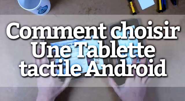 comment choisir une tablette tactile android. Black Bedroom Furniture Sets. Home Design Ideas